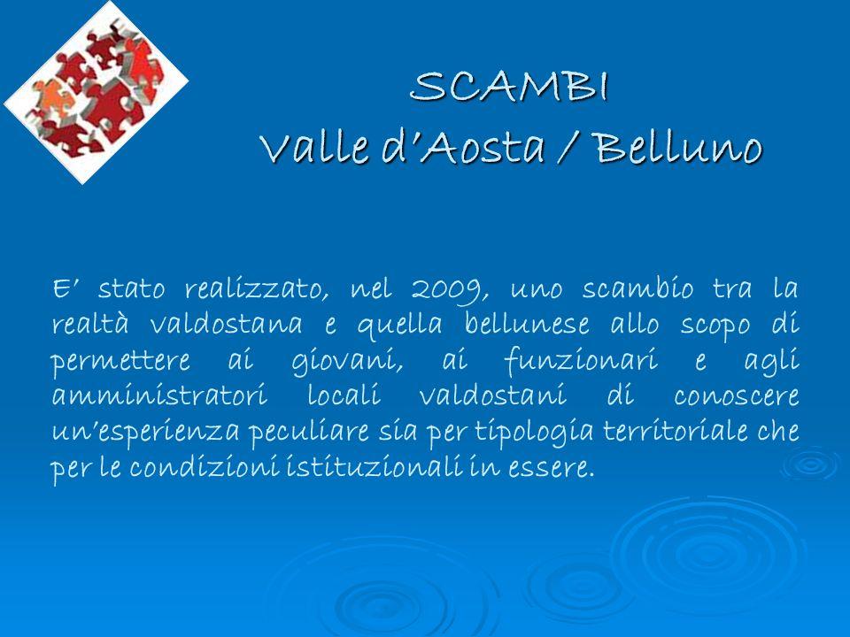 SCAMBI Valle dAosta / Belluno E stato realizzato, nel 2009, uno scambio tra la realtà valdostana e quella bellunese allo scopo di permettere ai giovan