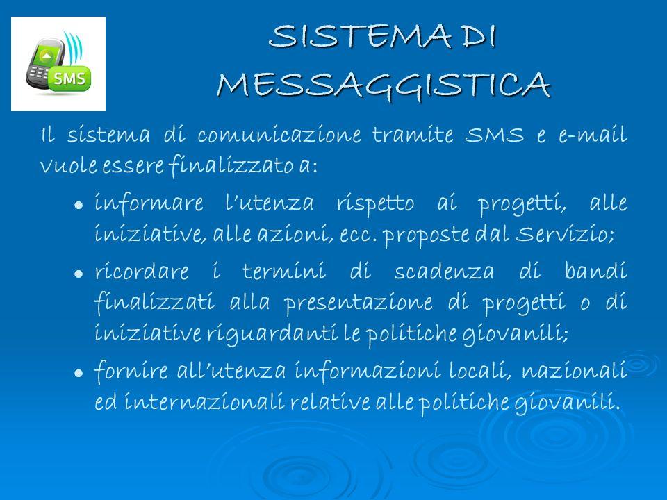 SISTEMA DI MESSAGGISTICA Il sistema di comunicazione tramite SMS e e-mail vuole essere finalizzato a: informare lutenza rispetto ai progetti, alle ini