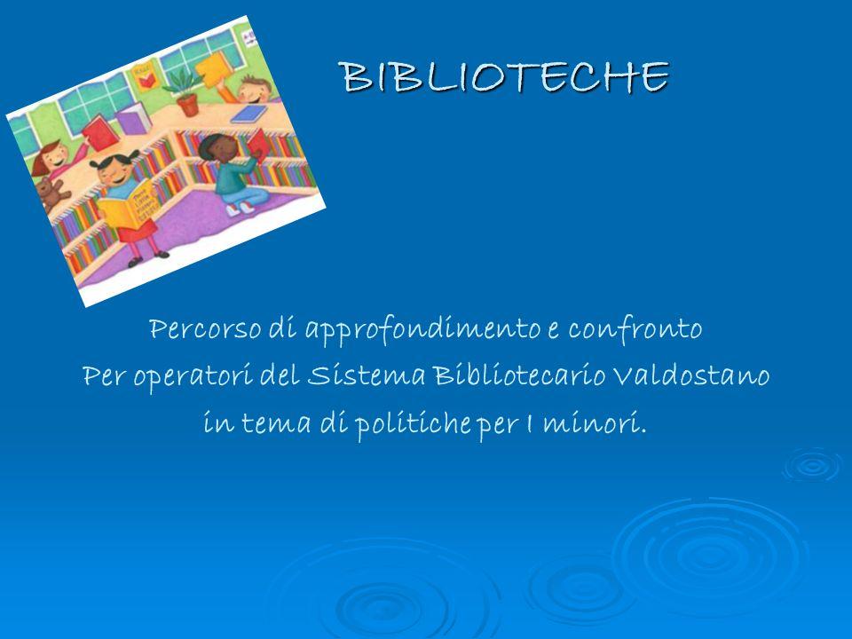 BIBLIOTECHE Percorso di approfondimento e confronto Per operatori del Sistema Bibliotecario Valdostano in tema di politiche per I minori.