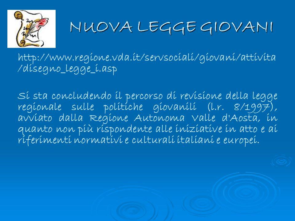 NUOVA LEGGE GIOVANI http://www.regione.vda.it/servsociali/giovani/attivita /disegno_legge_i.asp Si sta concludendo il percorso di revisione della legg