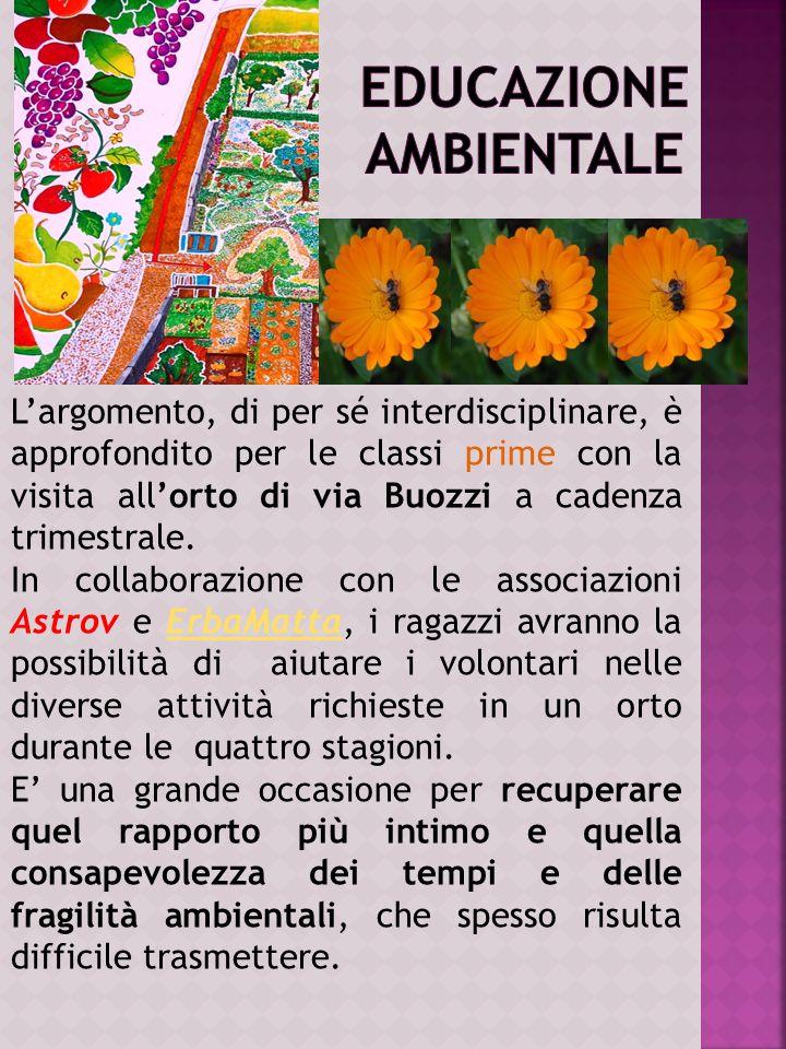 Largomento, di per sé interdisciplinare, è approfondito per le classi prime con la visita allorto di via Buozzi a cadenza trimestrale. In collaborazio