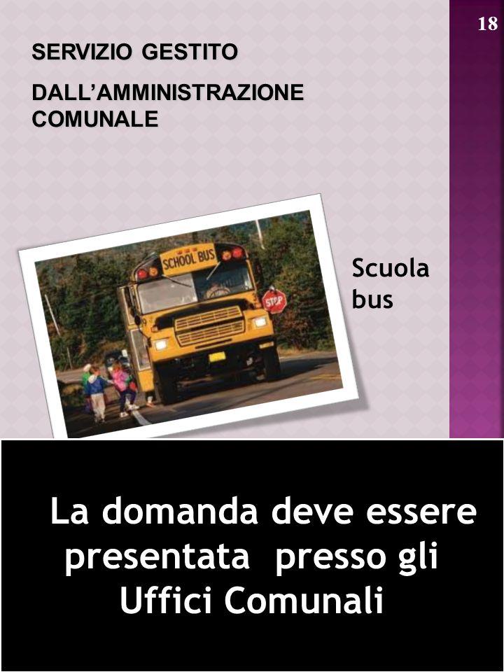 18 32 Scuola bus La domanda deve essere presentata presso gli Uffici Comunali La domanda deve essere presentata presso gli Uffici Comunali SERVIZIO GE