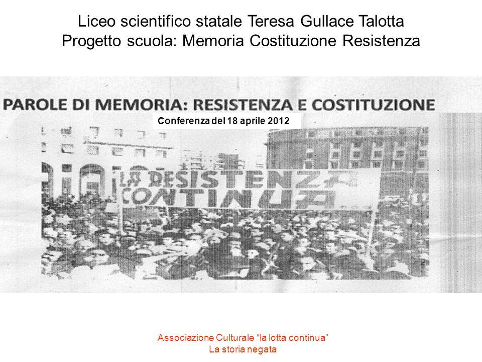 Associazione Culturale la lotta continua La storia negata Liceo scientifico statale Teresa Gullace Talotta Progetto scuola: Memoria Costituzione Resistenza Conferenza del 18 aprile 2012
