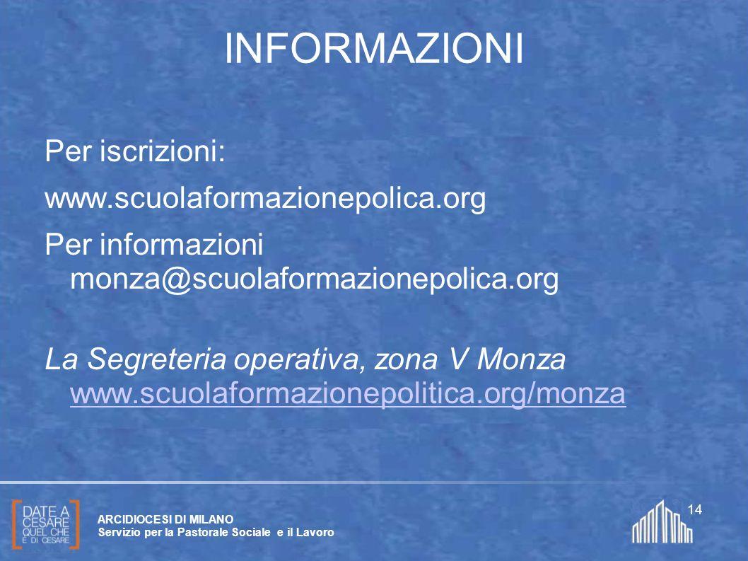 Create da Paolo Arrigoni per SFSP Diocesi di Milano – 2011 ARCIDIOCESI DI MILANO Servizio per la Pastorale Sociale e il Lavoro 14 INFORMAZIONI Per isc