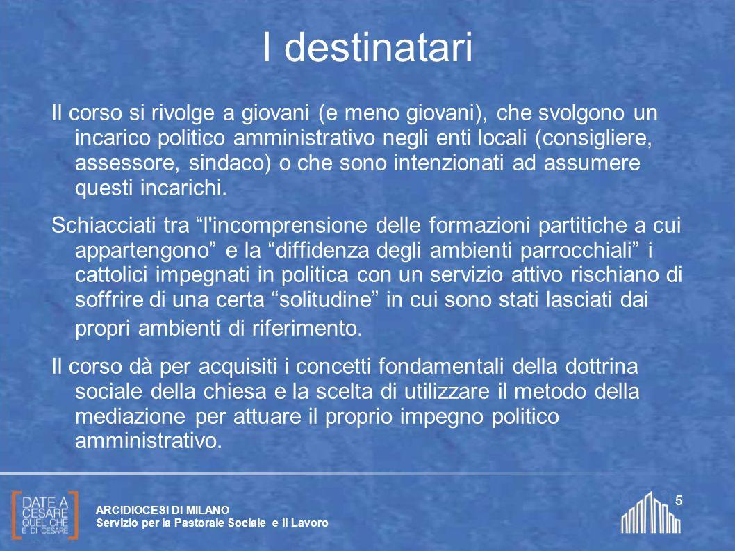 Create da Paolo Arrigoni per SFSP Diocesi di Milano – 2011 ARCIDIOCESI DI MILANO Servizio per la Pastorale Sociale e il Lavoro 5 Il corso si rivolge a