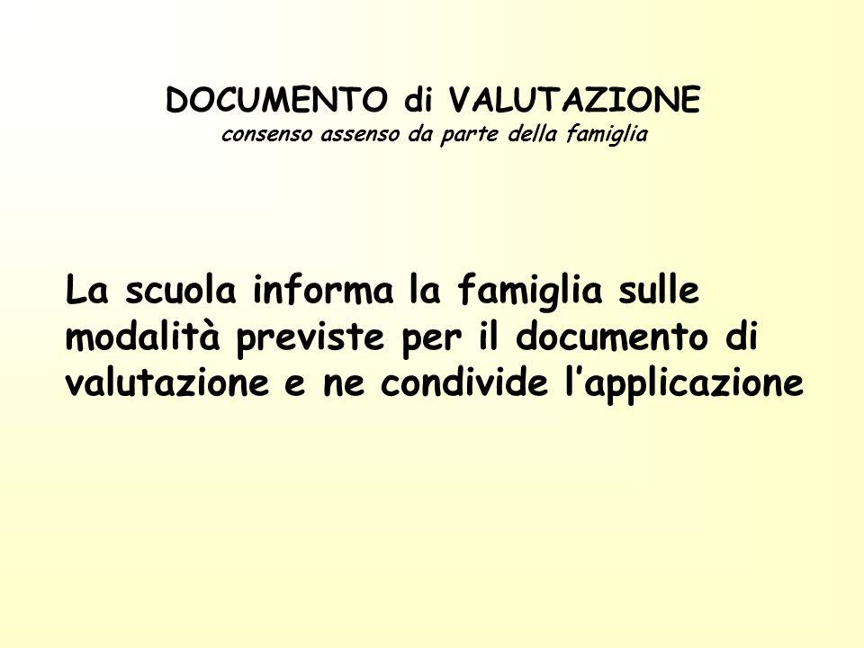 DOCUMENTO di VALUTAZIONE consenso assenso da parte della famiglia La scuola informa la famiglia sulle modalità previste per il documento di valutazion