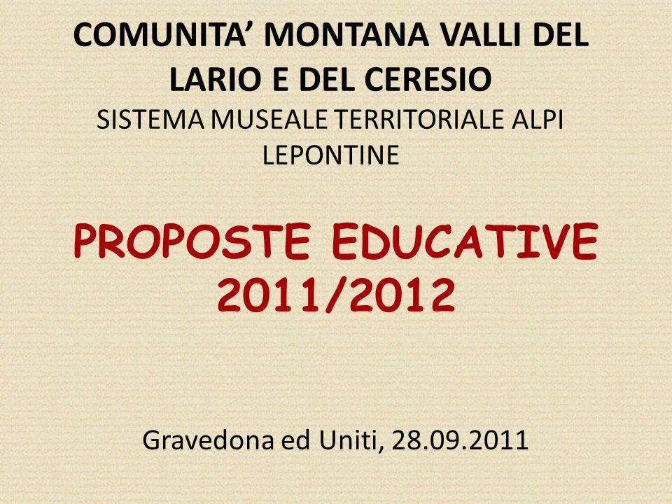 COMUNITA MONTANA VALLI DEL LARIO E DEL CERESIO SISTEMA MUSEALE TERRITORIALE ALPI LEPONTINE PROPOSTE EDUCATIVE 2011/2012 Gravedona ed Uniti, 28.09.2011