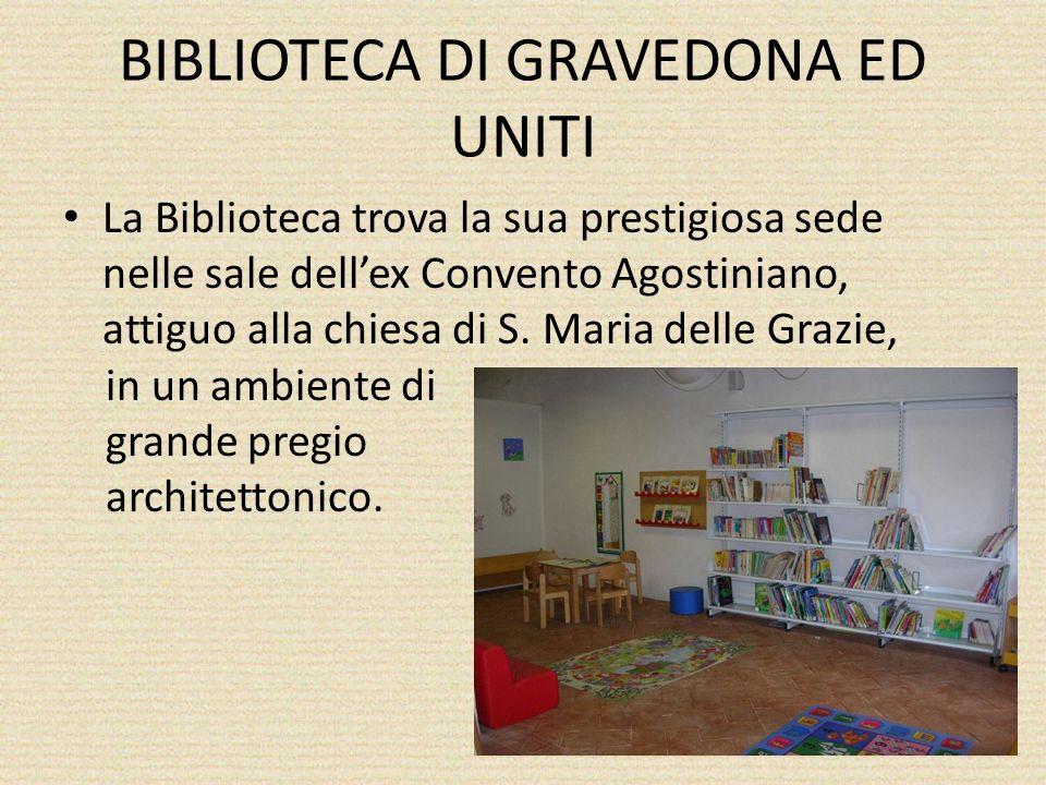BIBLIOTECA DI GRAVEDONA ED UNITI La Biblioteca trova la sua prestigiosa sede nelle sale dellex Convento Agostiniano, attiguo alla chiesa di S.
