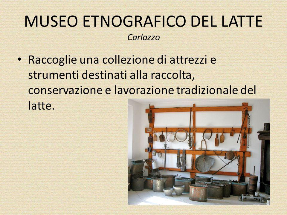 MUSEO ETNOGRAFICO DEL LATTE Carlazzo Raccoglie una collezione di attrezzi e strumenti destinati alla raccolta, conservazione e lavorazione tradizionale del latte.