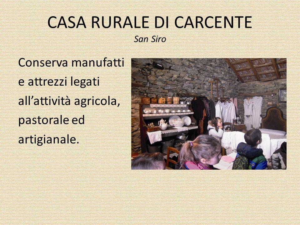CASA RURALE DI CARCENTE San Siro Conserva manufatti e attrezzi legati allattività agricola, pastorale ed artigianale.