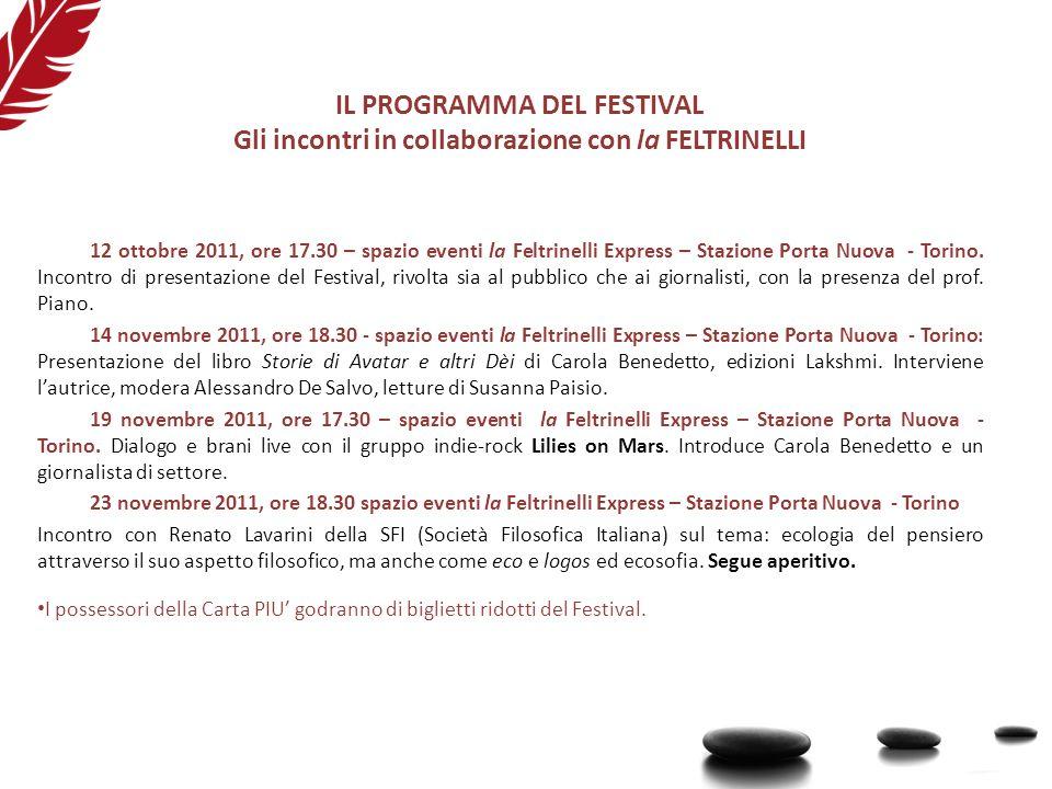 IL PROGRAMMA DEL FESTIVAL Gli incontri in collaborazione con la FELTRINELLI 12 ottobre 2011, ore 17.30 – spazio eventi la Feltrinelli Express – Stazione Porta Nuova - Torino.