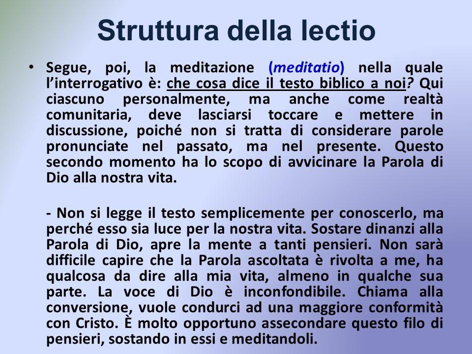 Struttura della lectio Segue, poi, la meditazione (meditatio) nella quale linterrogativo è: che cosa dice il testo biblico a noi.
