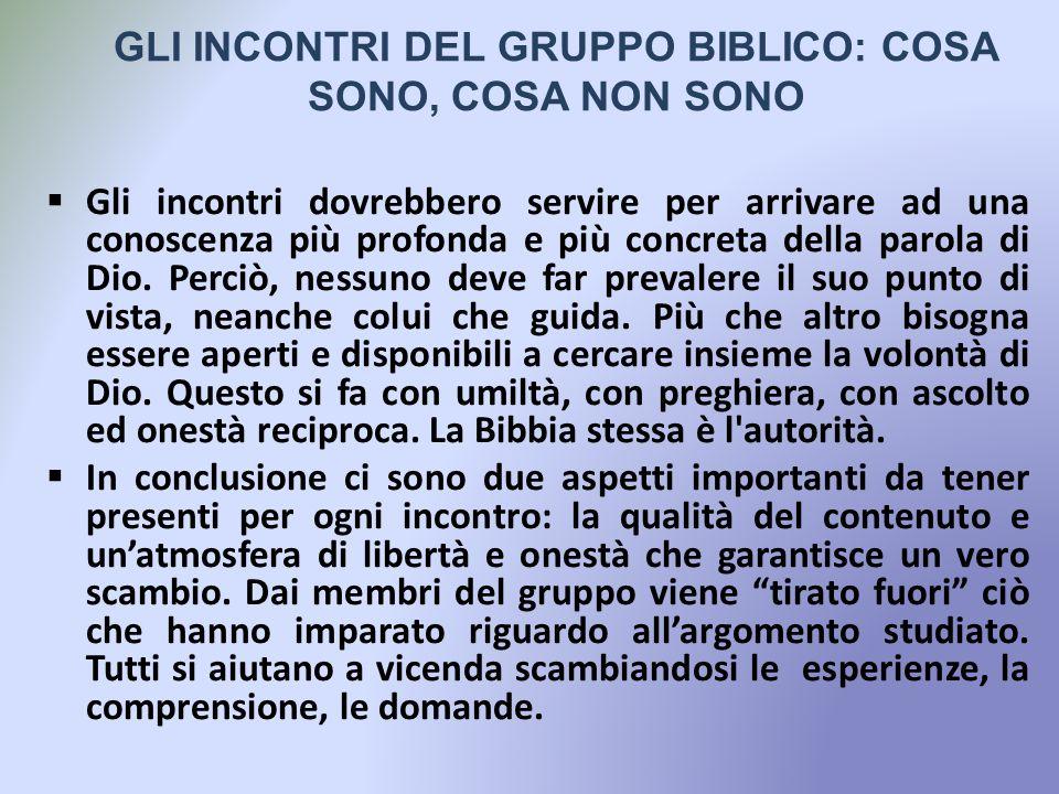 GLI INCONTRI DEL GRUPPO BIBLICO: COSA SONO, COSA NON SONO Gli incontri dovrebbero servire per arrivare ad una conoscenza più profonda e più concreta della parola di Dio.