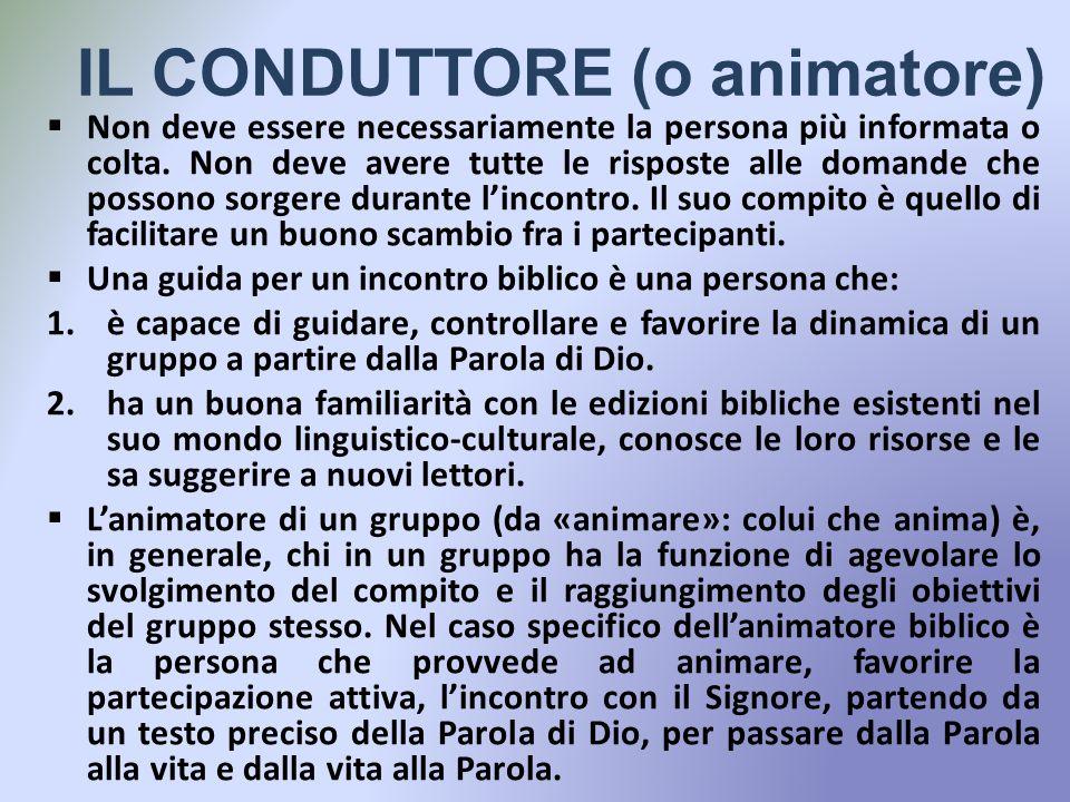 IL CONDUTTORE (o animatore) Non deve essere necessariamente la persona più informata o colta.