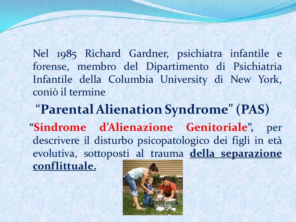 Nel 1985 Richard Gardner, psichiatra infantile e forense, membro del Dipartimento di Psichiatria Infantile della Columbia University di New York, coniò il termine Parental Alienation Syndrome (PAS) Sindrome dAlienazione Genitoriale, per descrivere il disturbo psicopatologico dei figli in età evolutiva, sottoposti al trauma della separazione conflittuale.