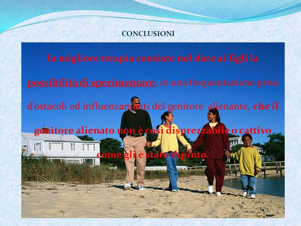 Lo psicoterapeuta deve: imparare a non prendere sul serio le lamentele dei figli e non accontentare i loro desideri di respingere il genitore alienato