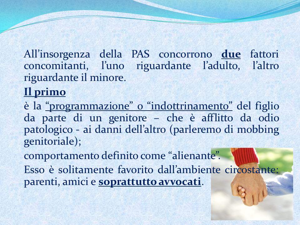 Allinsorgenza della PAS concorrono due fattori concomitanti, luno riguardante ladulto, laltro riguardante il minore.