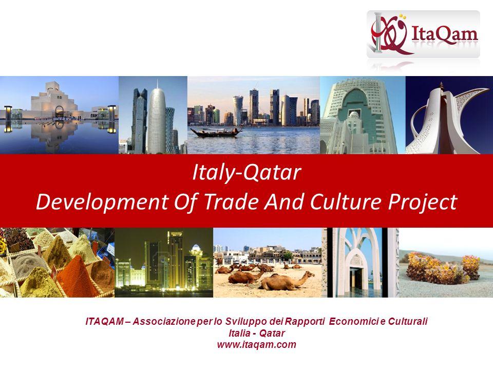Italy-Qatar Development Of Trade And Culture Project ITAQAM – Associazione per lo Sviluppo dei Rapporti Economici e Culturali Italia - Qatar www.itaqa
