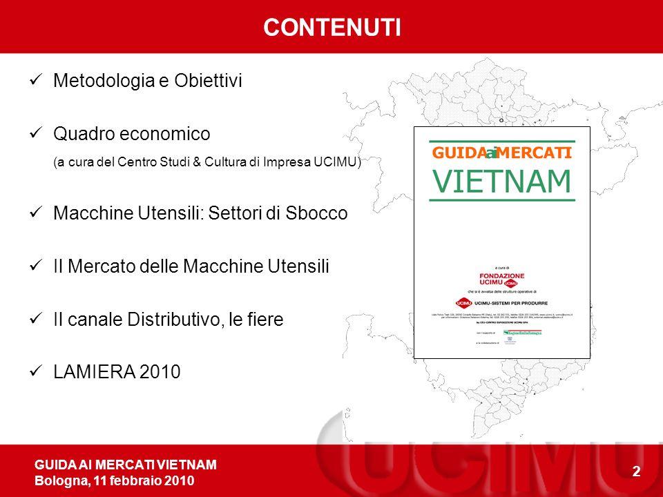 GUIDA AI MERCATI VIETNAM Bologna, 11 febbraio 2010 2 CONTENUTI Metodologia e Obiettivi Quadro economico (a cura del Centro Studi & Cultura di Impresa