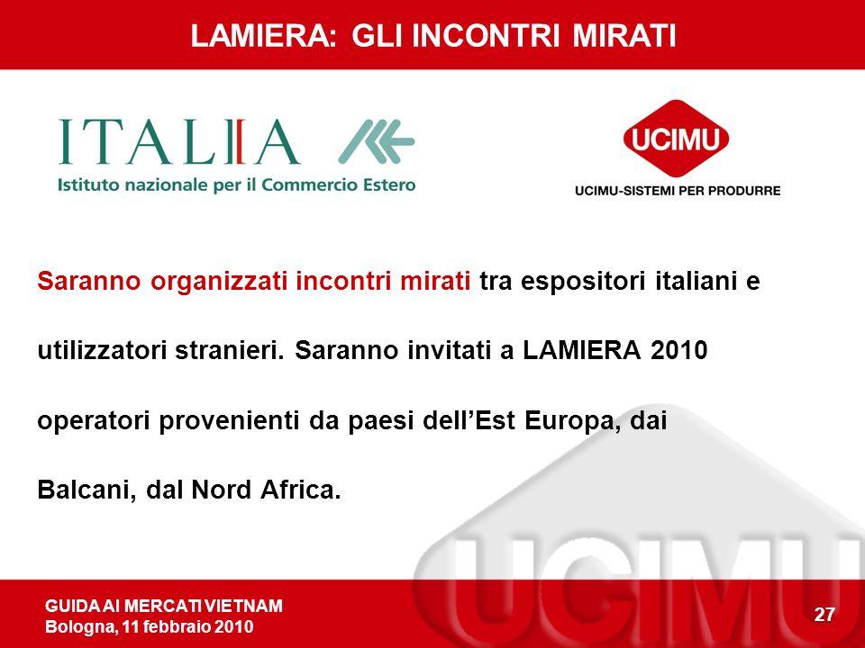 GUIDA AI MERCATI VIETNAM Bologna, 11 febbraio 2010 27 Saranno organizzati incontri mirati tra espositori italiani e utilizzatori stranieri. Saranno in