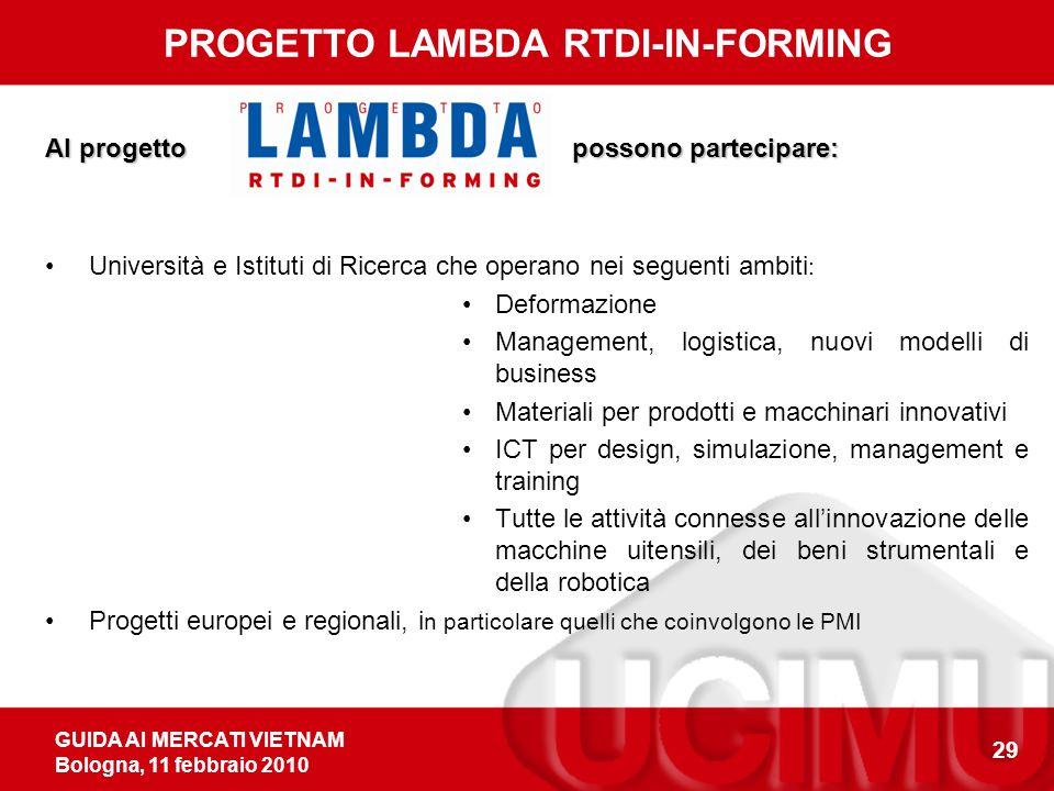 GUIDA AI MERCATI VIETNAM Bologna, 11 febbraio 2010 29 PROGETTO LAMBDA RTDI-IN-FORMING Al progetto possono partecipare: Università e Istituti di Ricerc