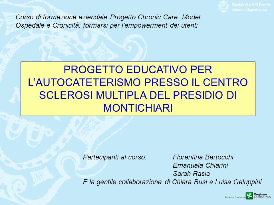 Spedali Civili di Brescia Azienda Ospedaliera CONTESTO n.1200 persone con Sclerosi Mulipla seguite presso il Centro in letteratura dal 52 al 97% presenza di sintomi disfunzionali vescico sfinterici in applicazione protocollo specifico.