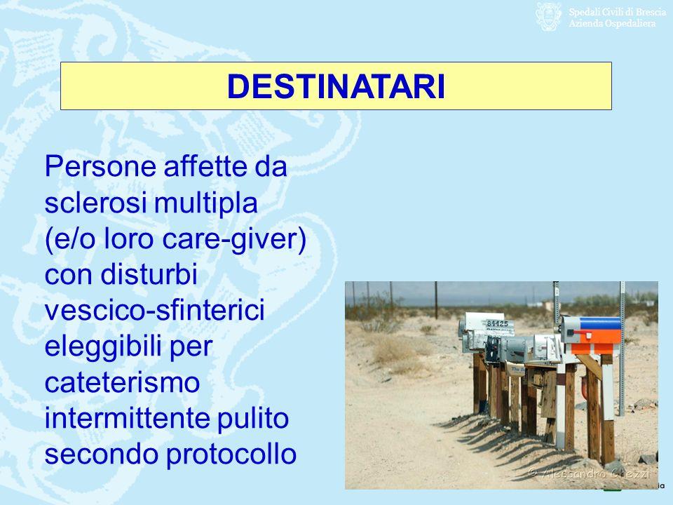 Spedali Civili di Brescia Azienda Ospedaliera DESTINATARI Persone affette da sclerosi multipla (e/o loro care-giver) con disturbi vescico-sfinterici e