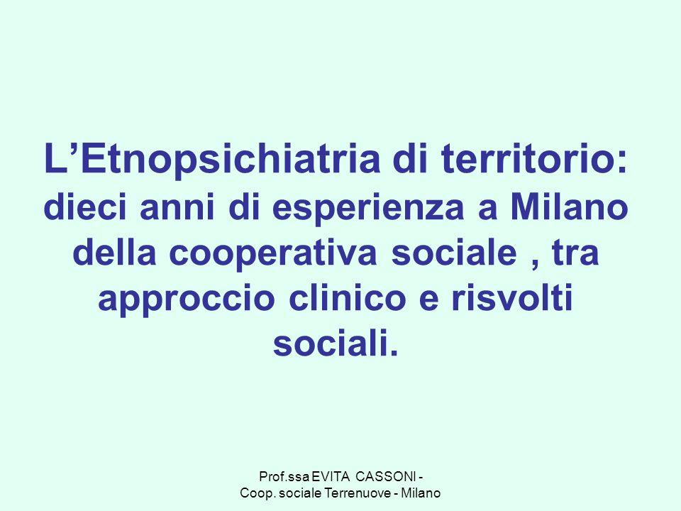 Prof.ssa EVITA CASSONI - Coop. sociale Terrenuove - Milano LEtnopsichiatria di territorio: dieci anni di esperienza a Milano della cooperativa sociale