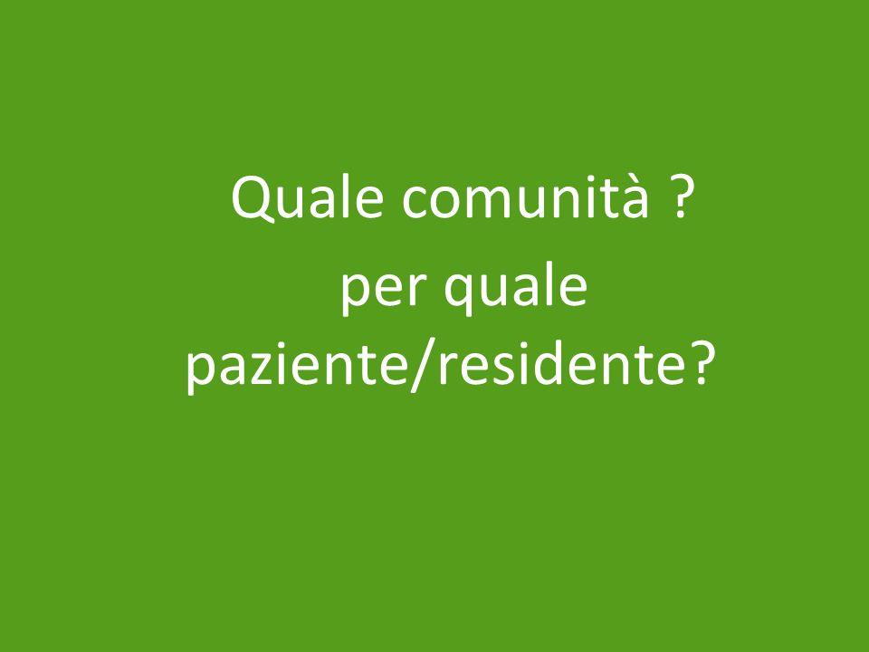 Quale comunità ? per quale paziente/residente?