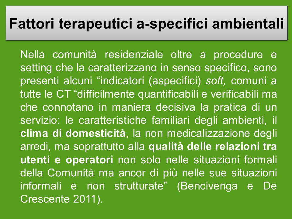 Fattori terapeutici a-specifici ambientali Nella comunità residenziale oltre a procedure e setting che la caratterizzano in senso specifico, sono pres