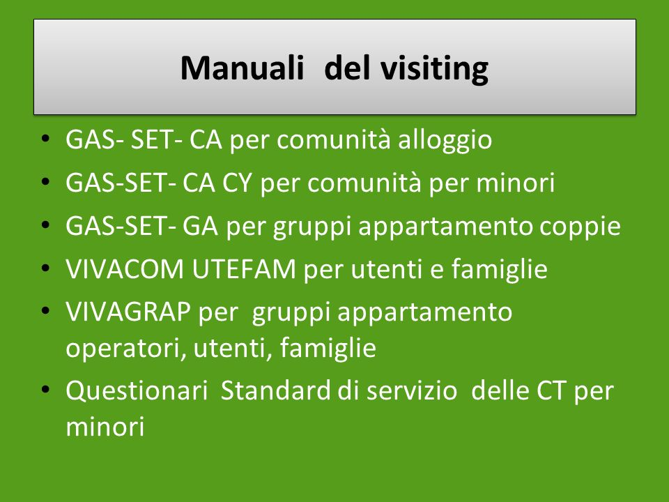 Manuali del visiting GAS- SET- CA per comunità alloggio GAS-SET- CA CY per comunità per minori GAS-SET- GA per gruppi appartamento coppie VIVACOM UTEF