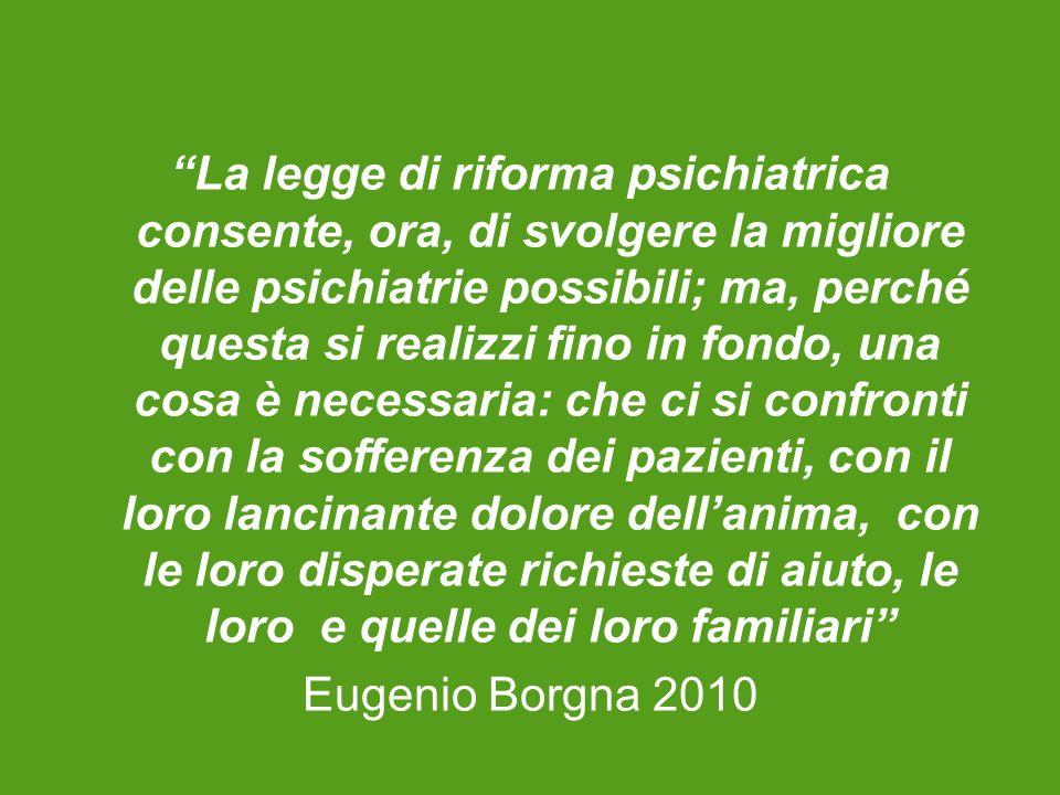 La legge di riforma psichiatrica consente, ora, di svolgere la migliore delle psichiatrie possibili; ma, perché questa si realizzi fino in fondo, una