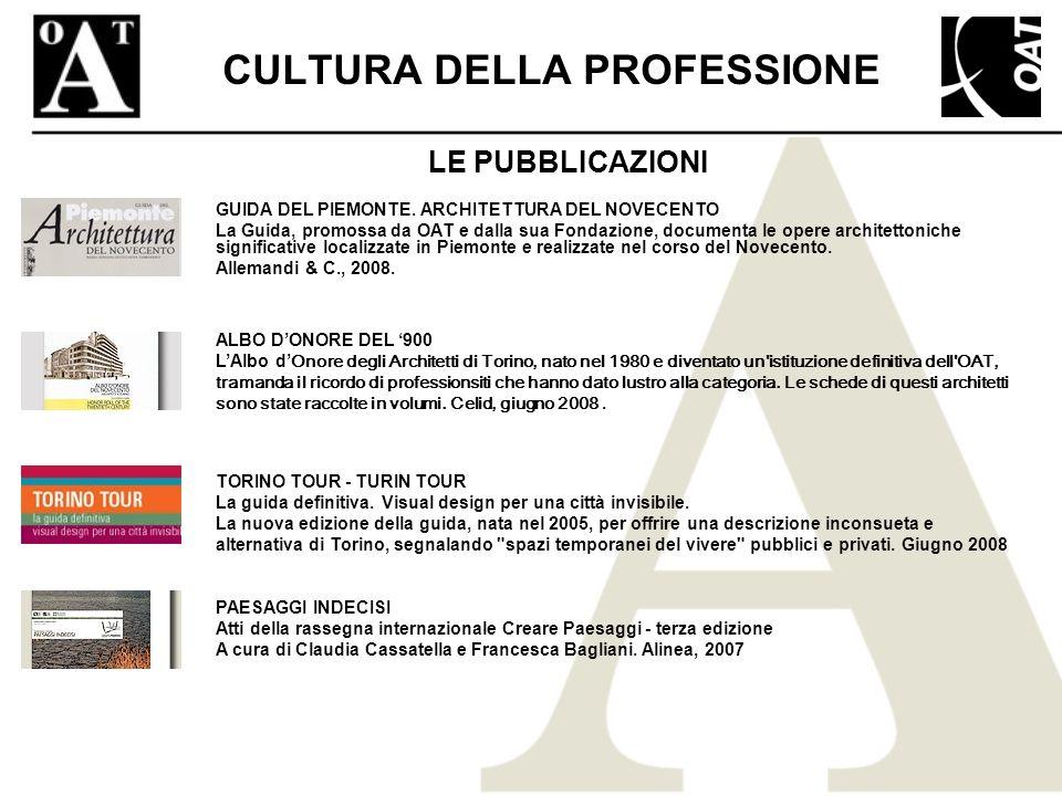 CULTURA DELLA PROFESSIONE GUIDA DEL PIEMONTE. ARCHITETTURA DEL NOVECENTO La Guida, promossa da OAT e dalla sua Fondazione, documenta le opere architet