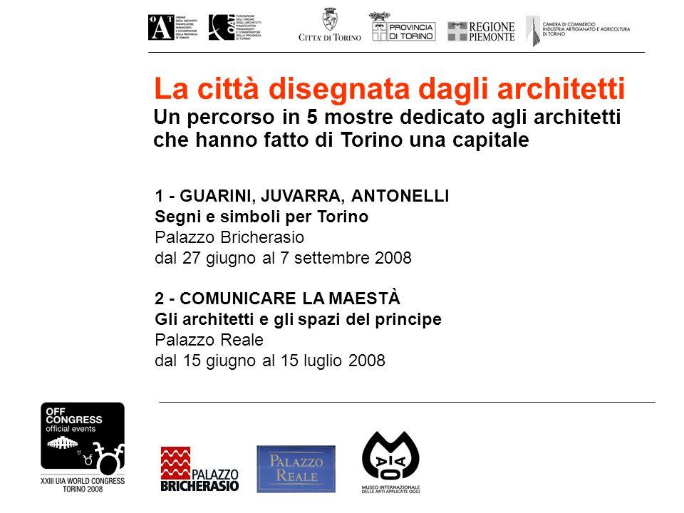 La città disegnata dagli architetti Un percorso in 5 mostre dedicato agli architetti che hanno fatto di Torino una capitale 1 - GUARINI, JUVARRA, ANTO