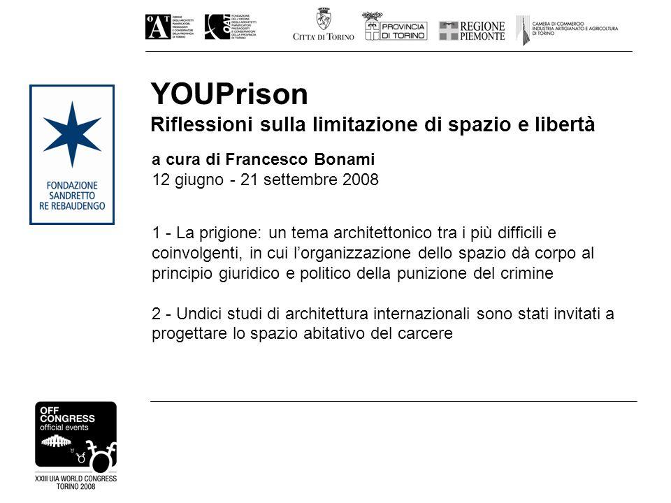 YOUPrison Riflessioni sulla limitazione di spazio e libertà 1 - La prigione: un tema architettonico tra i più difficili e coinvolgenti, in cui lorgani
