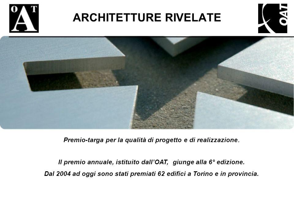 ARCHITETTURE RIVELATE Premio-targa per la qualità di progetto e di realizzazione. Il premio annuale, istituito dallOAT, giunge alla 6° edizione. Dal 2