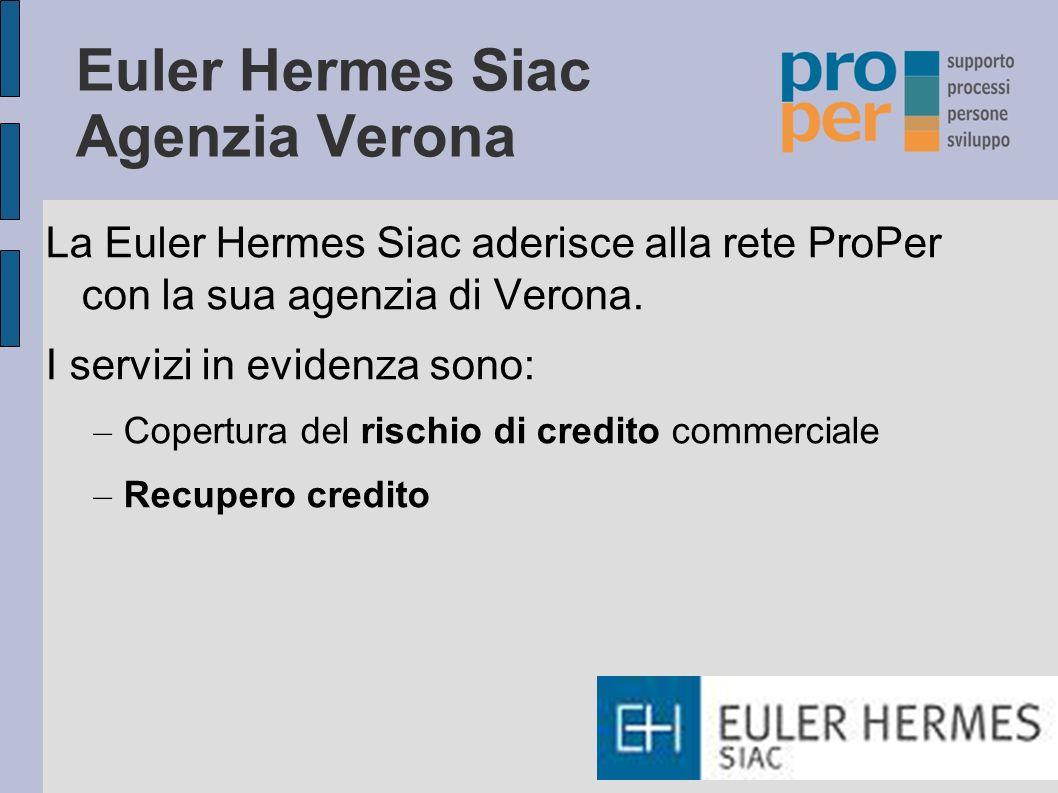 Euler Hermes Siac Agenzia Verona La Euler Hermes Siac aderisce alla rete ProPer con la sua agenzia di Verona.