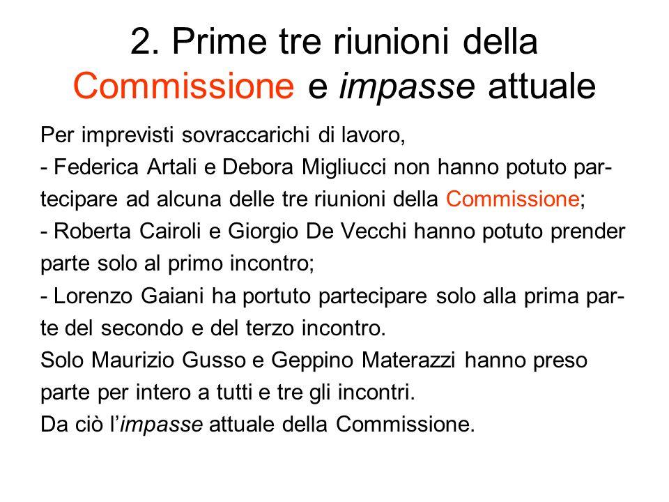 2. Prime tre riunioni della Commissione e impasse attuale Per imprevisti sovraccarichi di lavoro, - Federica Artali e Debora Migliucci non hanno potut