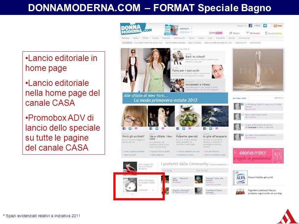 * Spazi evidenziati relativi a iniziativa 2011 Lancio editoriale in home page Lancio editoriale nella home page del canale CASA Promobox ADV di lancio