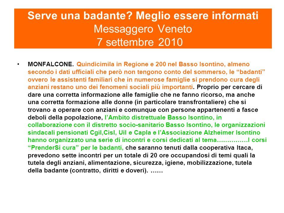 Serve una badante.Meglio essere informati Messaggero Veneto 7 settembre 2010 MONFALCONE.