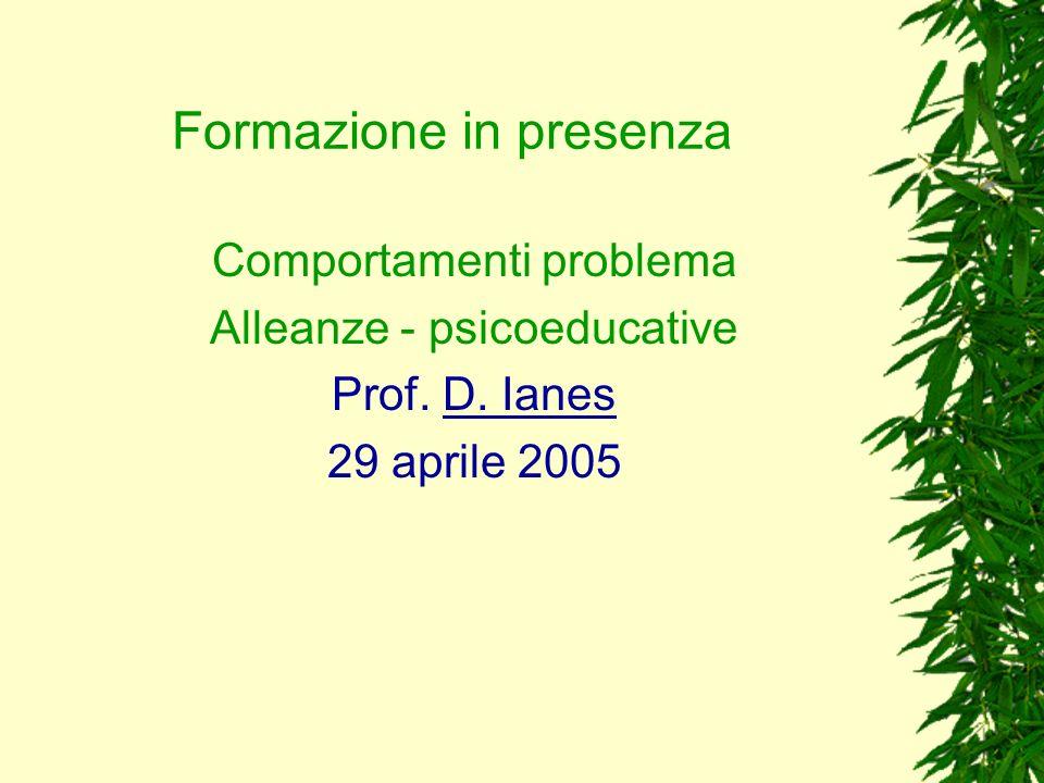 Formazione in presenza Comportamenti problema Alleanze - psicoeducative Prof. D. Ianes 29 aprile 2005