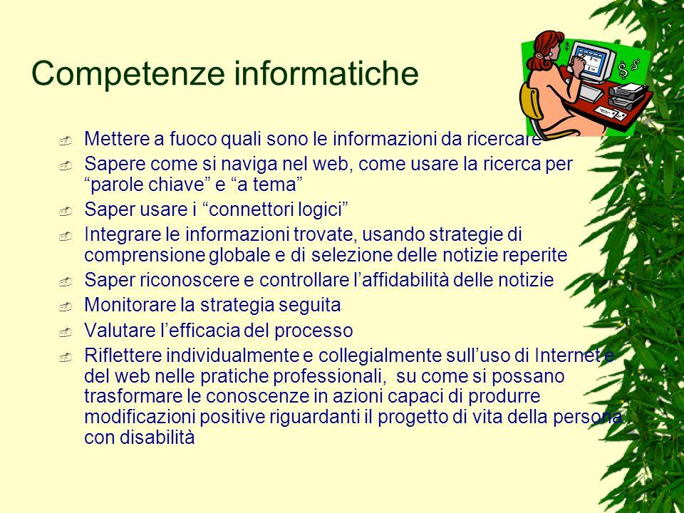 Competenze informatiche Mettere a fuoco quali sono le informazioni da ricercare Sapere come si naviga nel web, come usare la ricerca per parole chiave