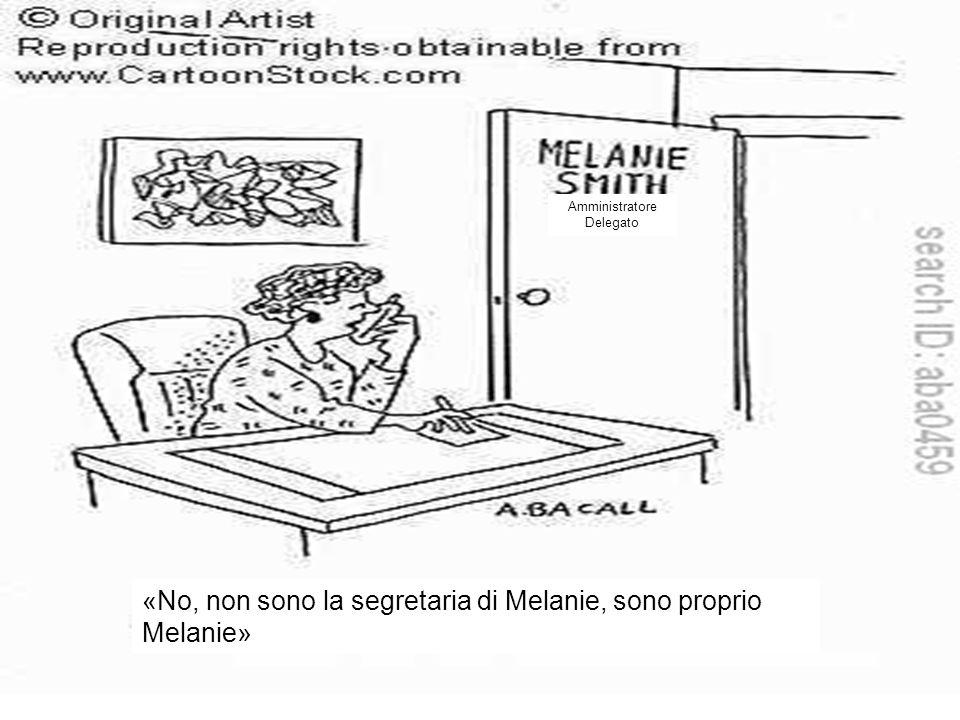 «No, non sono la segretaria di Melanie, sono proprio Melanie» Amministratore Delegato