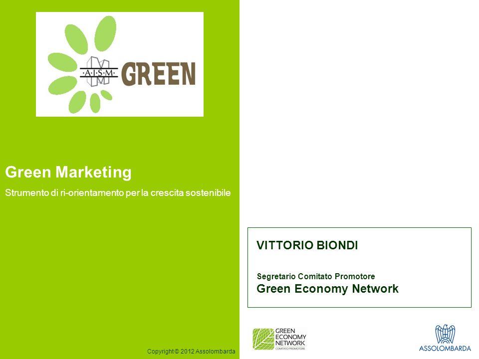1 VITTORIO BIONDI Segretario Comitato Promotore Green Economy Network Copyright © 2012 Assolombarda Green Marketing Strumento di ri-orientamento per l
