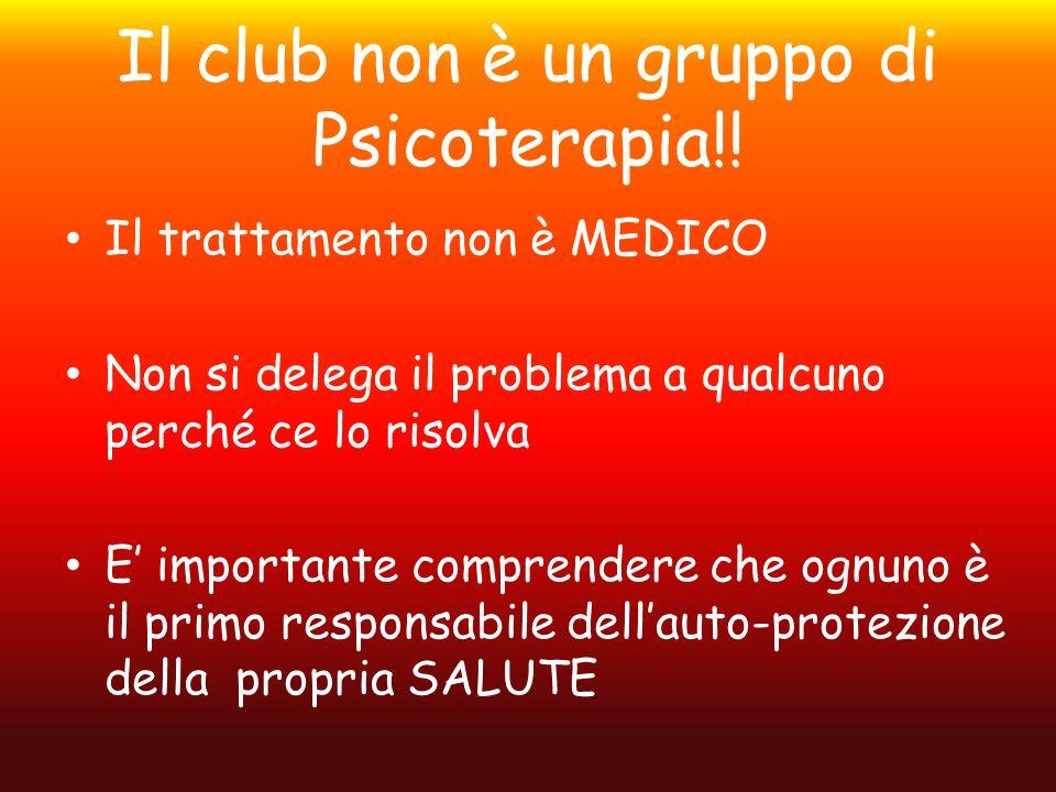 Il club non è un gruppo di Psicoterapia!! Il trattamento non è MEDICO Non si delega il problema a qualcuno perché ce lo risolva E importante comprende