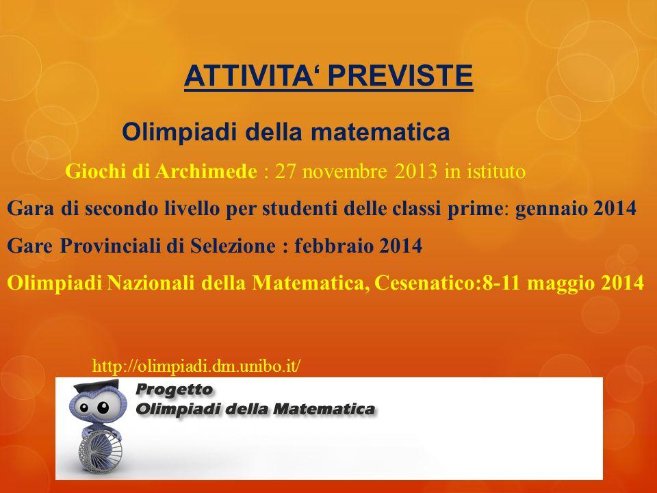 ATTIVITA PREVISTE Olimpiadi della matematica Giochi di Archimede : 27 novembre 2013 in istituto Gara di secondo livello per studenti delle classi prim