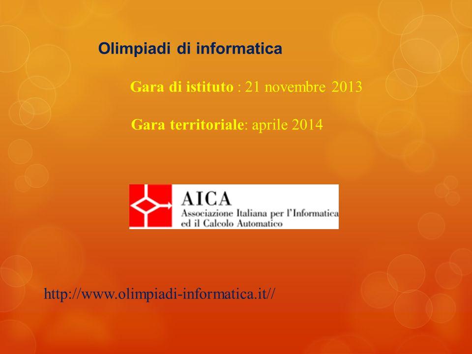 Olimpiadi di informatica Gara di istituto : 21 novembre 2013 Gara territoriale: aprile 2014 http://www.olimpiadi-informatica.it//