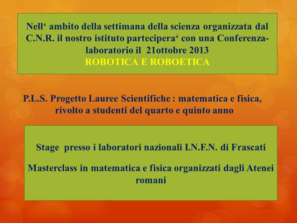 Nell ambito della settimana della scienza organizzata dal C.N.R. il nostro istituto partecipera con una Conferenza- laboratorio il 21ottobre 2013 ROBO