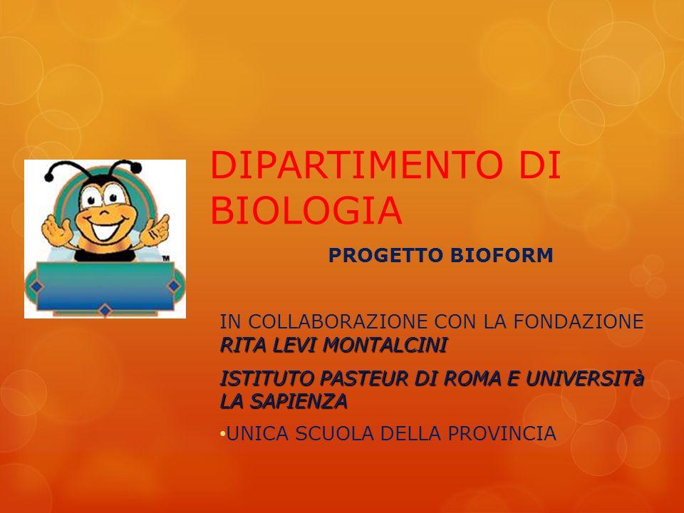 DIPARTIMENTO DI BIOLOGIA PROGETTO BIOFORM RITA LEVI MONTALCINI IN COLLABORAZIONE CON LA FONDAZIONE RITA LEVI MONTALCINI ISTITUTO PASTEUR DI ROMA E UNI