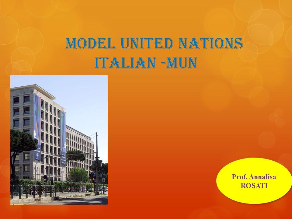 Model United nations Italian -MUN Prof. Annalisa ROSATI Prof. Annalisa ROSATI